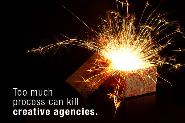Too Much Process Can Kill Creative Agencies